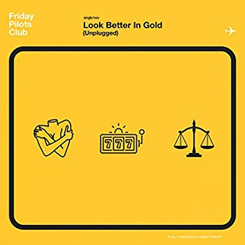 Look Better In Gold (Unplugged)