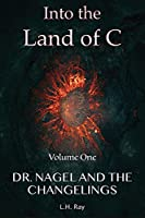 Into the Land of C: Dr. Nagel and the Changelings