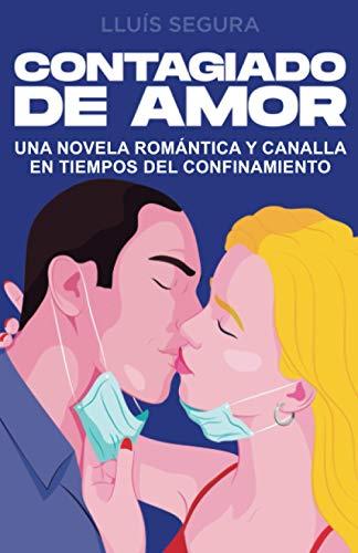 CONTAGIADO DE AMOR: Una novela romántica y canalla en tiempos de la covid-19 que te enamorará