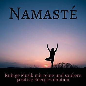 Namasté - Ruhige Musik mit Reine und Saubere Positive Energievibration