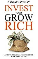 Invest and Grow Rich: Achieve Financial Independence with $500 a Month