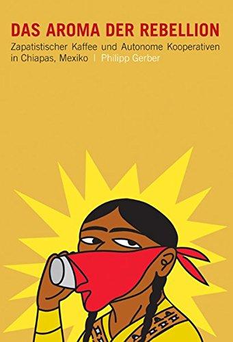 Das Aroma der Rebellion: Zapatistischer Kaffee, indigener Aufstand und autonome Kooperativen in Chiapas