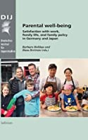 Parental well-being: Satisfaction with work, family life, and family policy in Germany and Japan (Monographien aus dem Deutschen Institut fur Japanstudien)