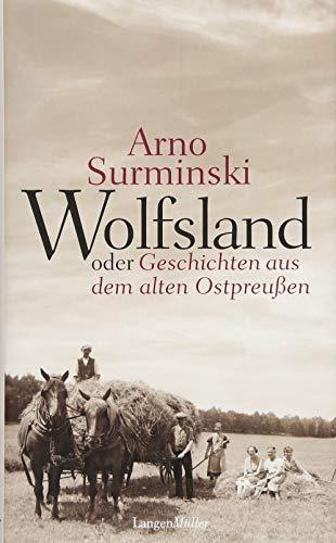 Wolfsland oder Geschichten aus dem alten Ostpreußen: 40 Kurzgeschichten