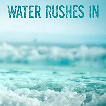 Water Rushes In