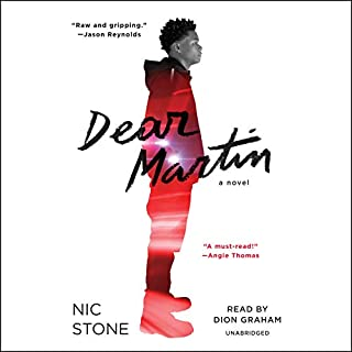Dear Martin                   By:                                                                                                                                 Nic Stone                               Narrated by:                                                                                                                                 Dion Graham                      Length: 4 hrs and 32 mins     672 ratings     Overall 4.7