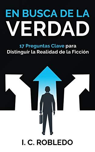 En Busca de la Verdad: 17 Preguntas Clave para Distinguir la Realidad de la Ficción (Spanish Editio
