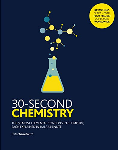 Tro, N: 30-Second Chemistry: The 50 most elemental concepts in chemistry, each explained in half a minute.