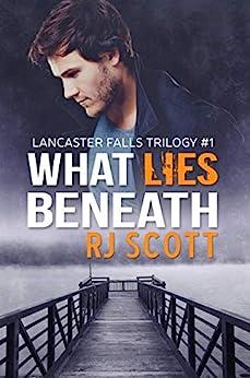 What Lies Beneath (Lancaster Falls Book 1) by [RJ Scott]
