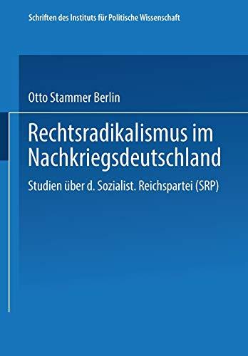 """Rechtsradikalismus im Nachkriegsdeutschland: Studien über die """"Sozialistische Reichspartei"""" (SRP) (Schriften des Instituts für politische Wissenschaft)"""