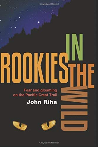 [(Rookies in the Wild : Fear and Gloaming on the Pacific Crest Trail)] [By (author) John Riha] published on (December, 2013)