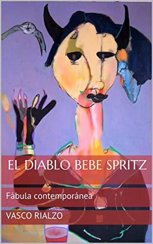 El Diablo bebe spritz: Fábula contemporánea (Spanish Edition)