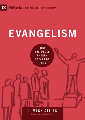 Evangelism: How the Whole Church Speaks of Jesus (9marks: Building Healthy Churches)