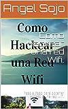 Como Hackear una red Wifi.: Paso a Paso para obtener acceso a una red wifi.