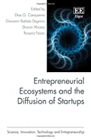Entrepreneurial Ecosystems and the Diffusion of Startups (Science, Innovation, Technology and Entrepreneurship)