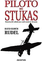Piloto De Stukas: Memorias del soldado mas condecorado de Alemania