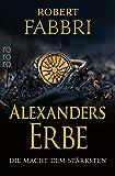 Alexanders Erbe: Die Macht dem Stärksten (Das Ende des Alexanderreichs 1)