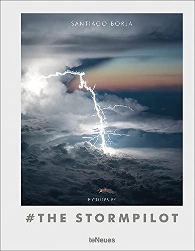 Pictures by # the Stormpilot. Das Buch mit atemberaubenden Fotos von Gewitterwolken und Blitzen aus dem Cockpit und spannenden Texten zu ... Französisch), 22,3x28,7cm, 160 Seiten: Santiago Borja Lopez