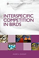 Interspecific Competition in Birds (Oxford Avian Biology)