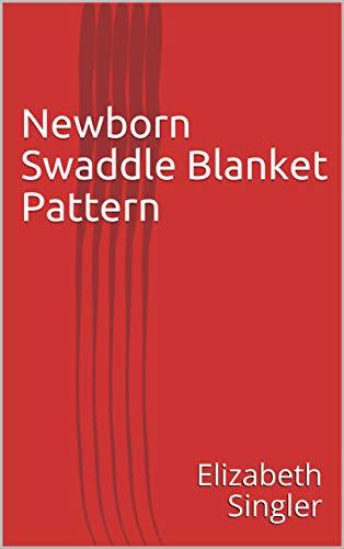 Newborn Swaddle Blanket Pattern (English Edition)