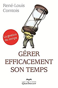 Gérer efficacement son temps (Affaires) (French Edition) by [René-Louis Comtois]