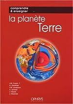 Comprendre et enseigner la planète Terre de J-M Caron