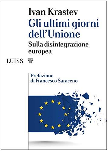 Gli ultimi giorni dell'Unione: Sulla disintegrazione europea