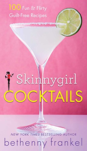 Preisvergleich Produktbild Skinnygirl Cocktails: 100 Fun & Flirty Guilt-Free Recipes