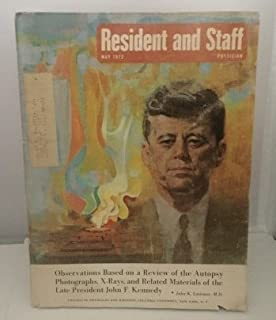 Observations Based On A Review Of The Autopsy Photographs, X-rays, And Related Materials Of The Late President John F. Kennedy Found in Resident and Staff Physician Magazine May 1972