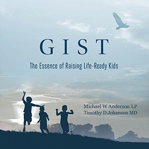 Gist: The Essence of Raising Life-Ready Kids audiobook cover art