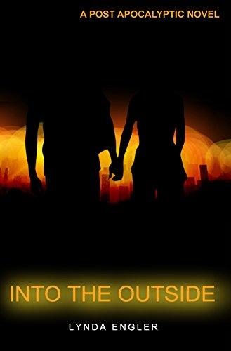 Into the Outside: A POST APOCALYPTIC NOVEL