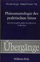 Phaenomenologie des praktischen Sinns: Die Willensphilosophie Paul Ricoeurs im Kontext