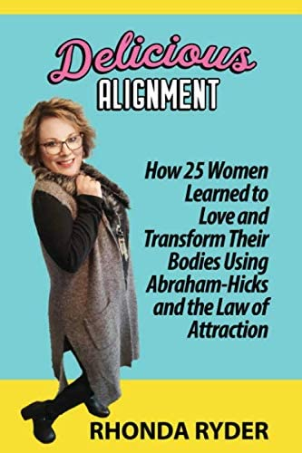 Delicious Alignment How 25 Women Learned to Love and Transform Their Bodies Using Abraham Hicks product image
