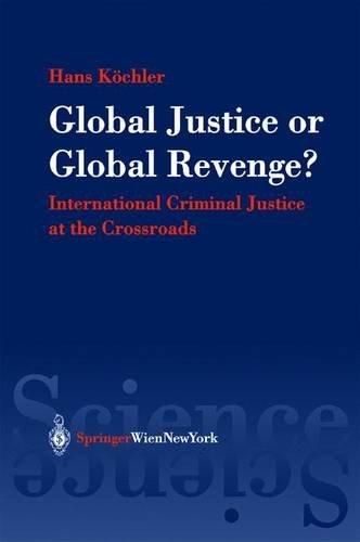 Global Justice or Global Revenge?: International Criminal Justice at the Crossroads