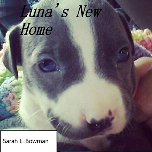 Luna's New Home     First Series, Book 1              By:                                                                                                                                 Sarah Bowman                               Narrated by:                                                                                                                                 Natalya Bykov                      Length: 12 mins     1 rating     Overall 5.0