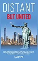 Distant but United: A practical guide to improve your health. Facts, myths, and socio-economic impacts of the virus and how to stay healthy and safe without panicking.