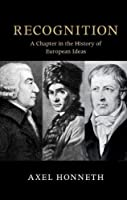Recognition: A Chapter in the History of European Ideas (The Seeley Lectures)