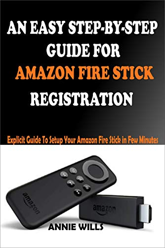 AN EASY STEP-BY-STEP GUIDE FOR AMAZON FIRE STICK REGISTRATION: Explicit Guide To Setup Your Amazon Fire Stick in Few Minutes (English Edition)