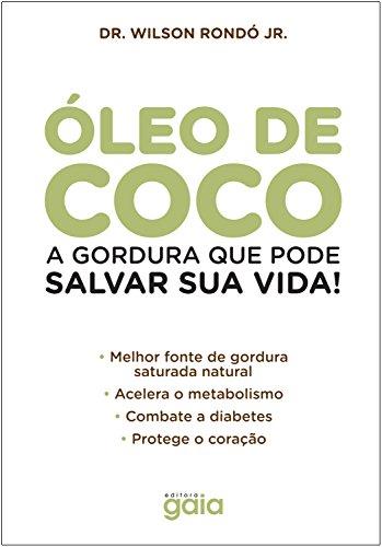 Óleo de coco: A gordura que pode salvar sua vida! (Wilson Rondó Jr.)