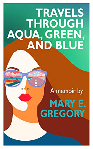 Travels Through Aqua, Green, and Blue: A Memoir