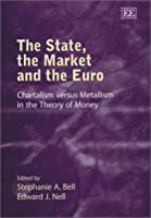 The State, the Market and the Euro: Chartalism Versus Metallism in the Theory of Money