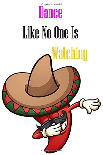 Dance Like No One Is Watching: Dabbing chili pepper notebook;Character Cartoon journal;Red Happy Gradient Mexican Chili paperback Dancing Pepper ... SOMBRERO LOVERS DANCE QUOTE.BEST APPRECIA