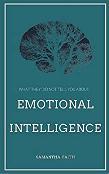 What They Did Not Tell You About Emotional Intelligence: find out why it can matter more than other types of intelligence by [Samantha Faith, Andrea Blake]