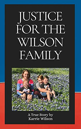 Justice for the Wilson Family: A true story of living a nightmare with CPS. by [Karrie  Wilson, Frances Claspill]