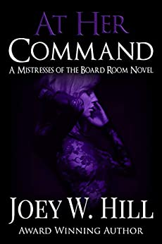 At Her Command: A Mistresses of the Board Room Novel by [Joey W. Hill]