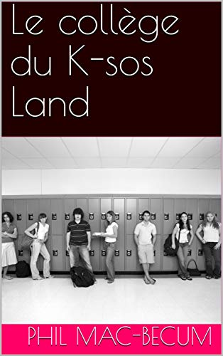 Le collège du K-sos Land (French Edition)