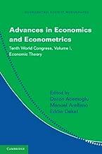 Advances in Economics and Econometrics: Volume 1, Economic Theory: Tenth World Congress (Econometric Society Monographs Book 49)