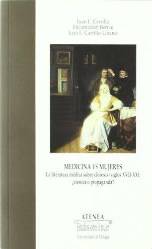 Medicina vs Mujeres: La literatura médica sobre clorosis (Siglos XVII-XX): ¿ciencia o propaganda?: 70 (Atenea)