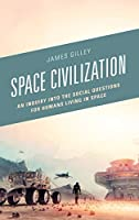 Space Civilization: An Inquiry into the Social Questions for Humans Living in Space