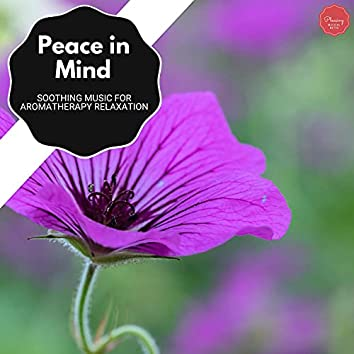 Peace In Mind - Soothing Music For Aromatherapy Relaxation